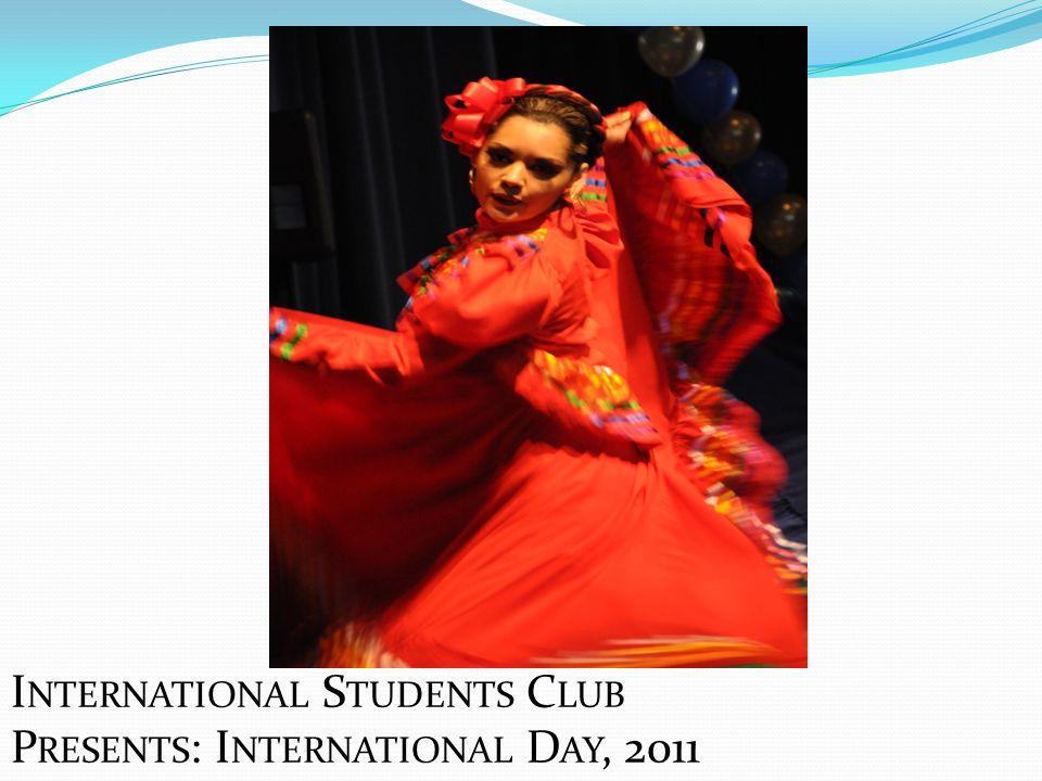I NTERNATIONAL S TUDENTS C LUB P RESENTS : I NTERNATIONAL D AY, 2011