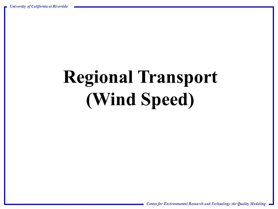 Center for Environmental Research and Technology/Air Quality Modeling University of California at Riverside Regional Transport (Wind Speed)