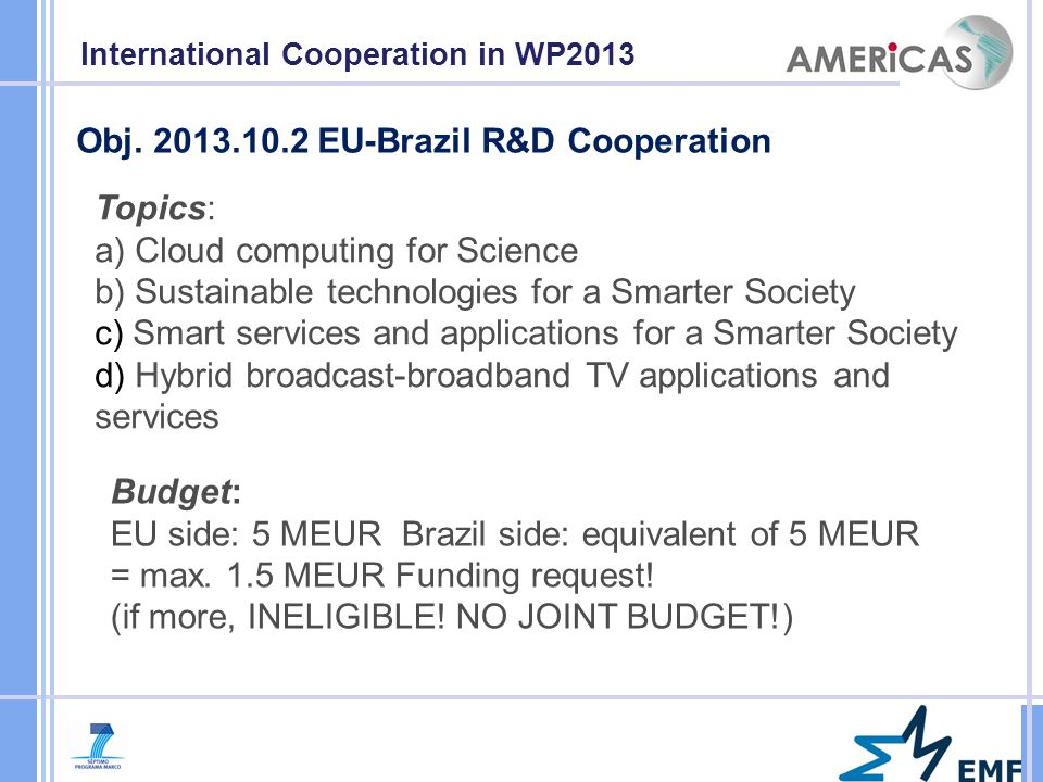 Topics: a) Cloud computing for Science b) Sustainable technologies for a Smarter Society c) Smart services and applications for a Smarter Society d) Hybrid broadcast-broadband TV applications and services International Cooperation in WP2013 Obj.