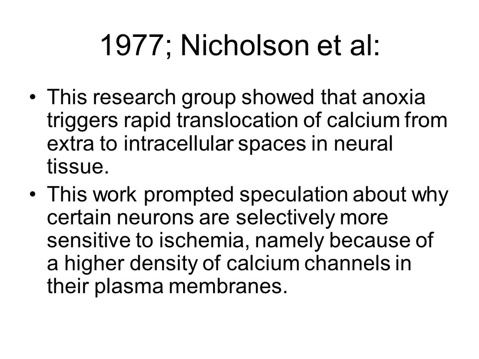 1977; Nicholson et al: This research group showed that anoxia triggers rapid translocation of calcium from extra to intracellular spaces in neural tis