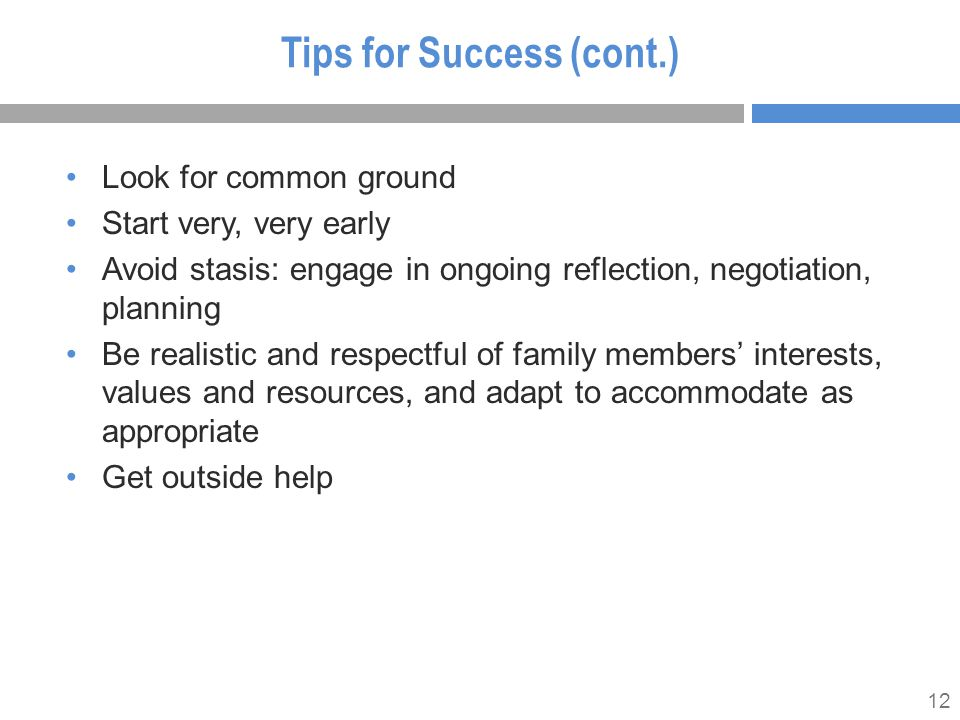 12 Tips for Success (cont.) Look for common ground Start very, very early Avoid stasis: engage in ongoing reflection, negotiation, planning Be realist