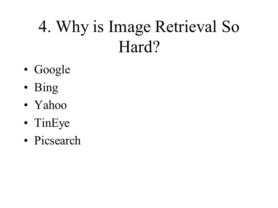 4. Why is Image Retrieval So Hard? Google Bing Yahoo TinEye Picsearch