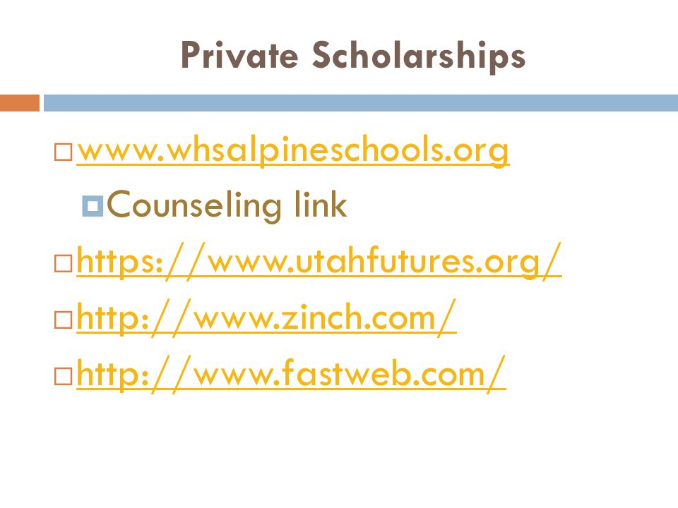 Private Scholarships  www.whsalpineschools.org www.whsalpineschools.org  Counseling link  https://www.utahfutures.org/ https://www.utahfutures.org/