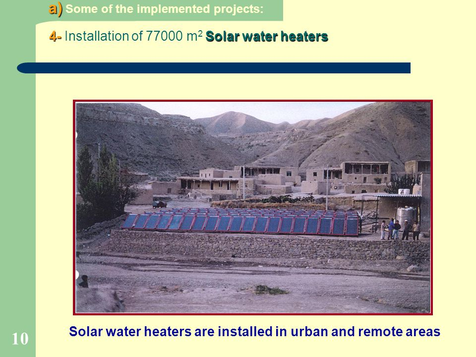 10 a) a) Some of the implemented projects: 4-Solar water heaters 4- Installation of 77000 m 2 Solar water heaters Solar water heaters are installed in