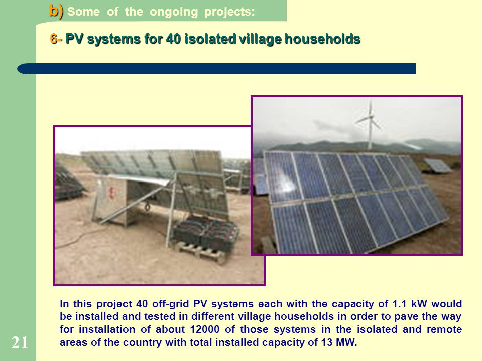 21 6-PV systems for 40 isolated village households 6- PV systems for 40 isolated village households b) b) Some of the ongoing projects: In this projec