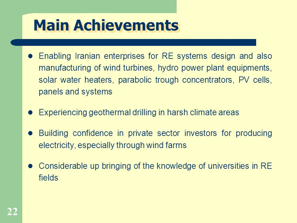 22 Main Achievements Enabling Iranian enterprises for RE systems design and also manufacturing of wind turbines, hydro power plant equipments, solar w