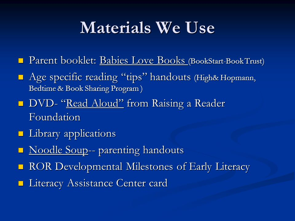Materials We Use Parent booklet: Babies Love Books (BookStart-Book Trust) Parent booklet: Babies Love Books (BookStart-Book Trust) Age specific readin