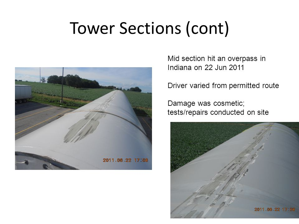 Tower Sections (cont) Mid section hit an overpass in Indiana on 22 Jun 2011 Driver varied from permitted route Damage was cosmetic; tests/repairs conducted on site