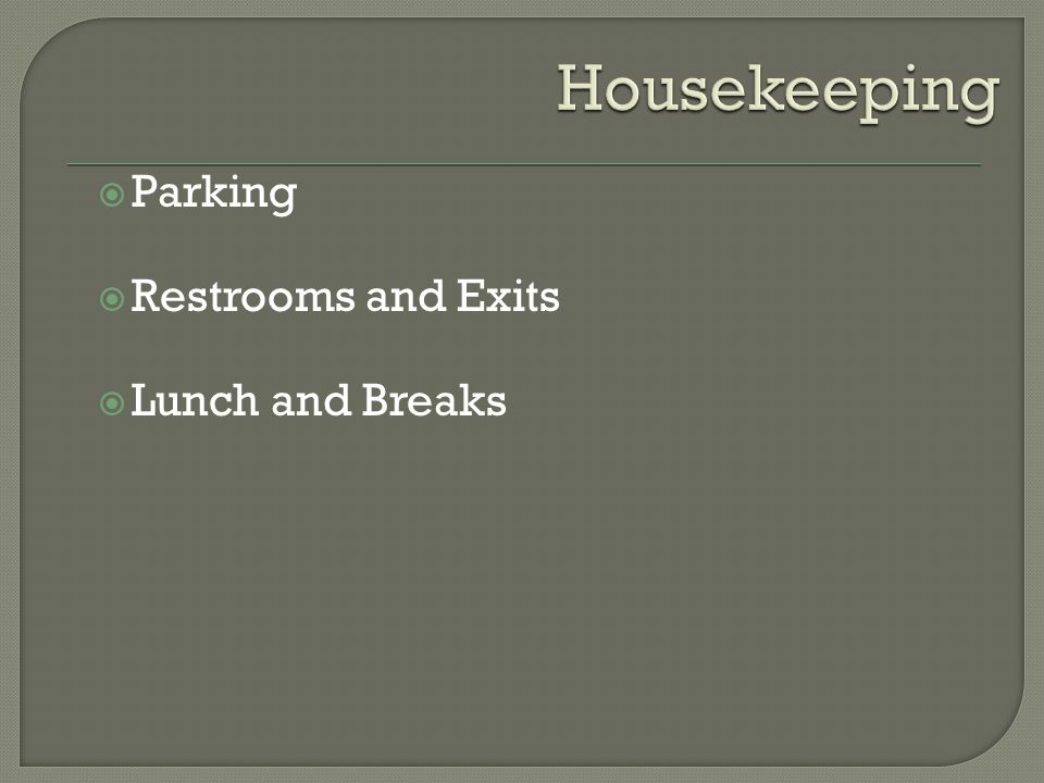  Parking  Restrooms and Exits  Lunch and Breaks