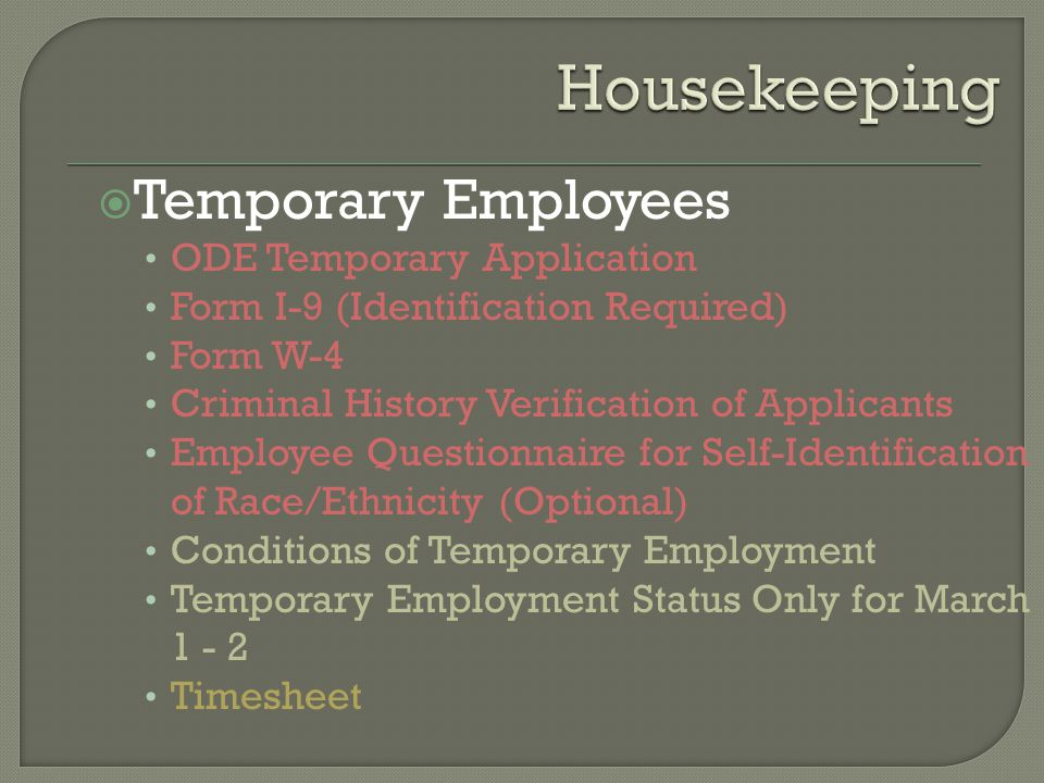  Temporary Employees ODE Temporary Application Form I-9 (Identification Required) Form W-4 Criminal History Verification of Applicants Employee Questionnaire for Self-Identification of Race/Ethnicity (Optional) Conditions of Temporary Employment Temporary Employment Status Only for March 1 - 2 Timesheet