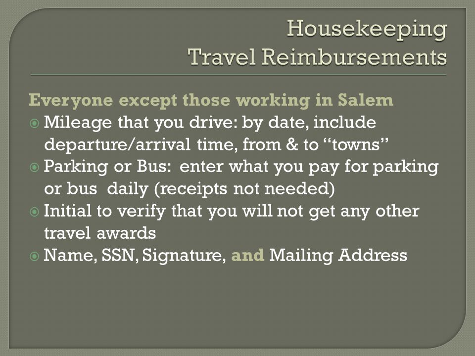 """Everyone except those working in Salem  Mileage that you drive: by date, include departure/arrival time, from & to """"towns""""  Parking or Bus: enter wh"""