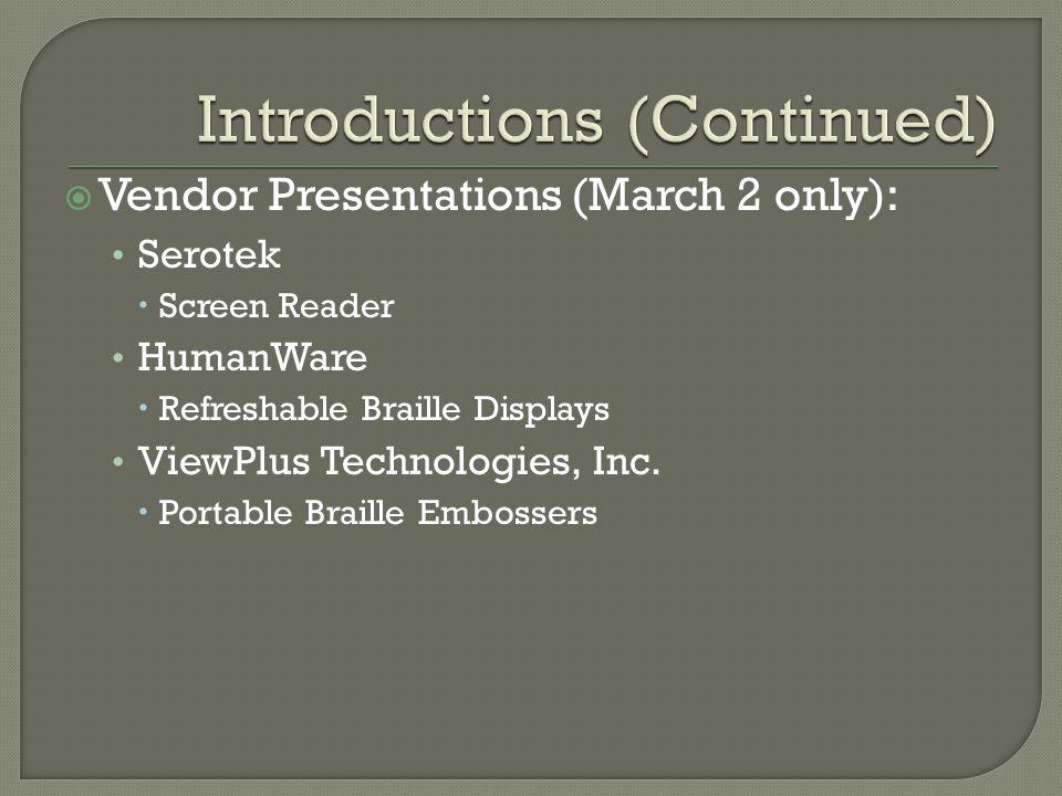  Vendor Presentations (March 2 only): Serotek  Screen Reader HumanWare  Refreshable Braille Displays ViewPlus Technologies, Inc.  Portable Braille