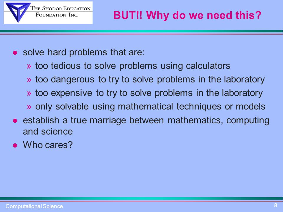 Computational Science 8 BUT!. Why do we need this.