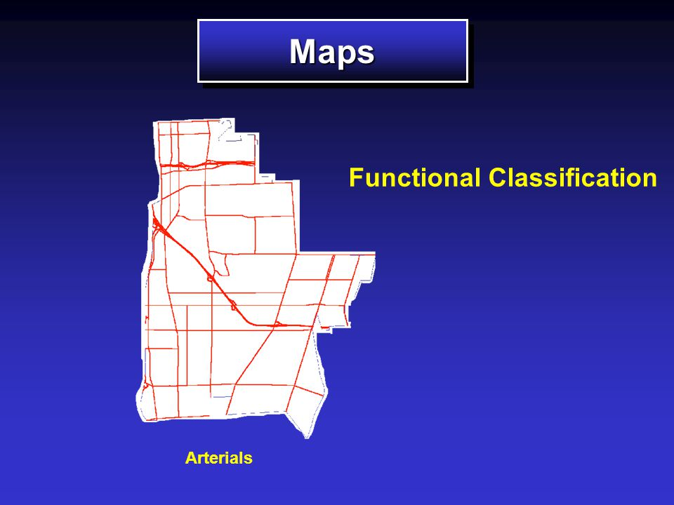  Functional Classification  Yearly Improvement Plans  Pavement Condition  Future Condition  Traffic Volumes MapsMaps TM