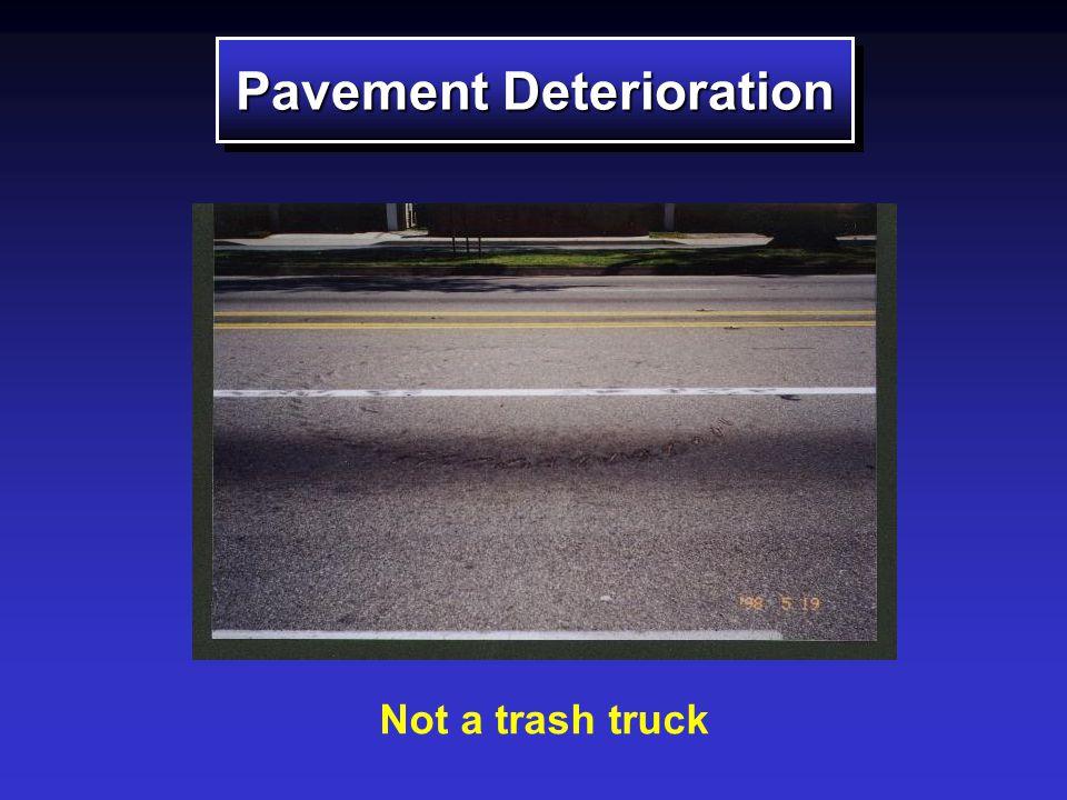 Pavement Deterioration Not a trash truck