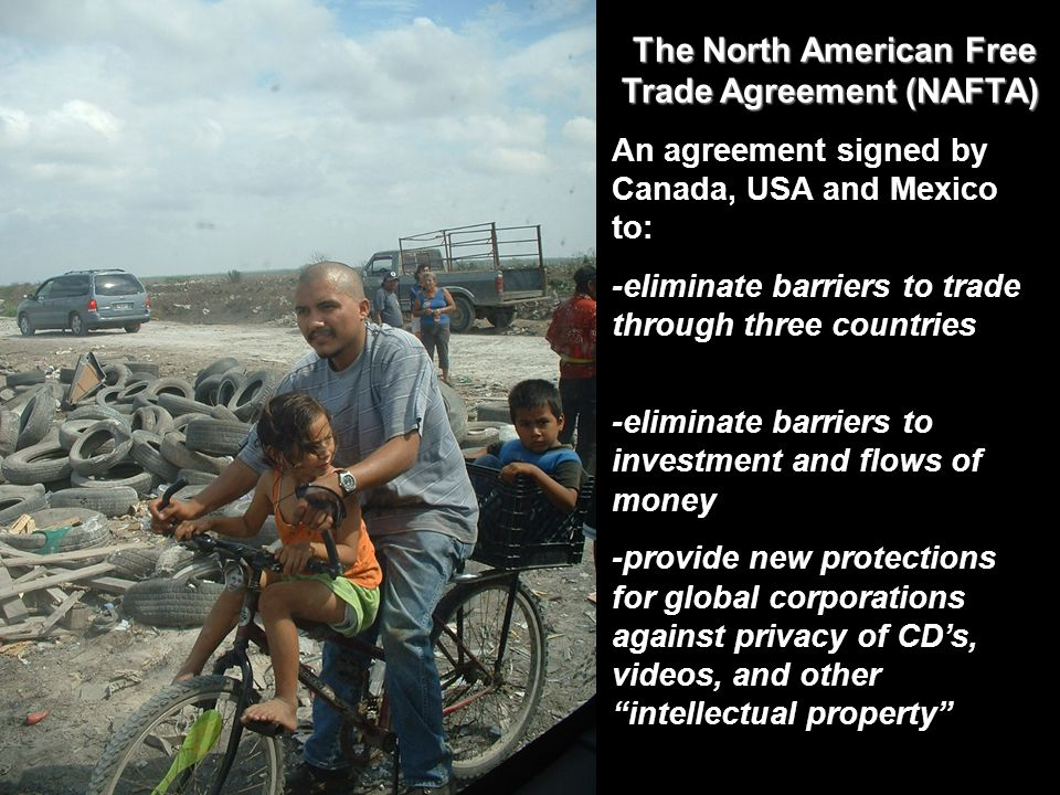 The North American Free Trade Agreement (NAFTA) The North American Free Trade Agreement (NAFTA) An agreement signed by Canada, USA and Mexico to: -eli