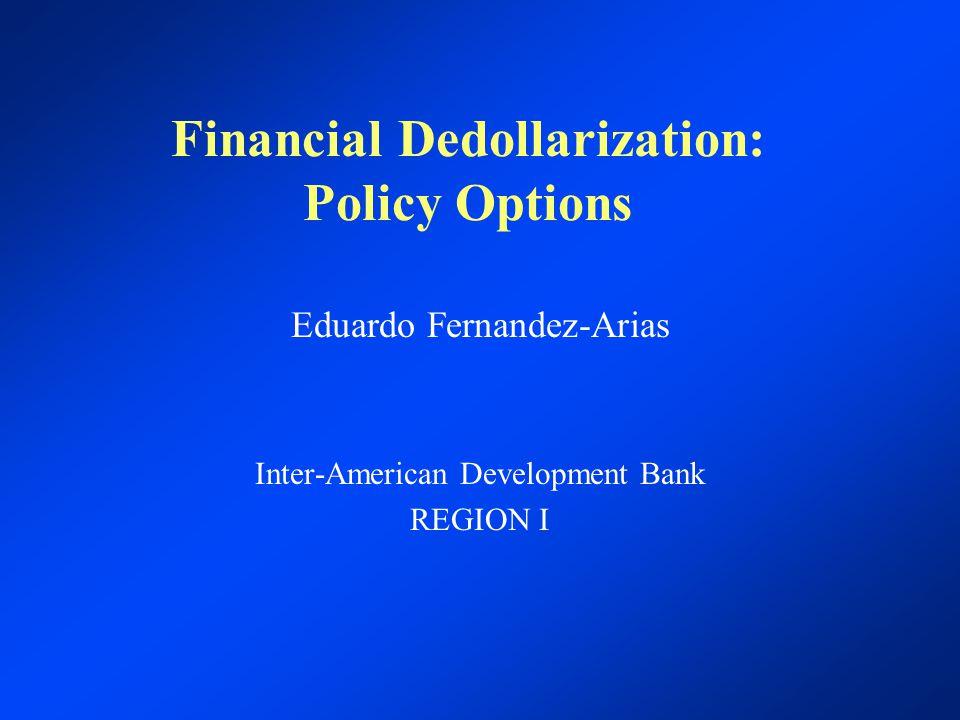Financial Dedollarization: Policy Options Eduardo Fernandez-Arias Inter-American Development Bank REGION I