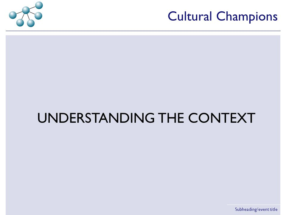 Subheading/event title The landscape is changing – but what do we mean? Cultural Champions