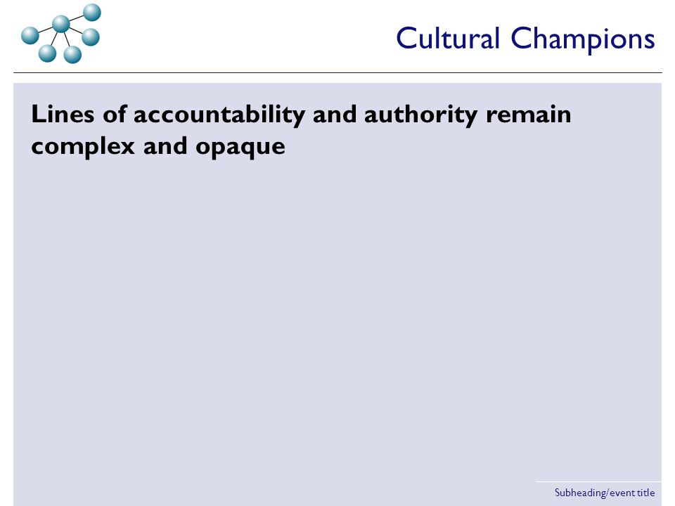 Subheading/event title Lines of accountability and authority remain complex and opaque Cultural Champions