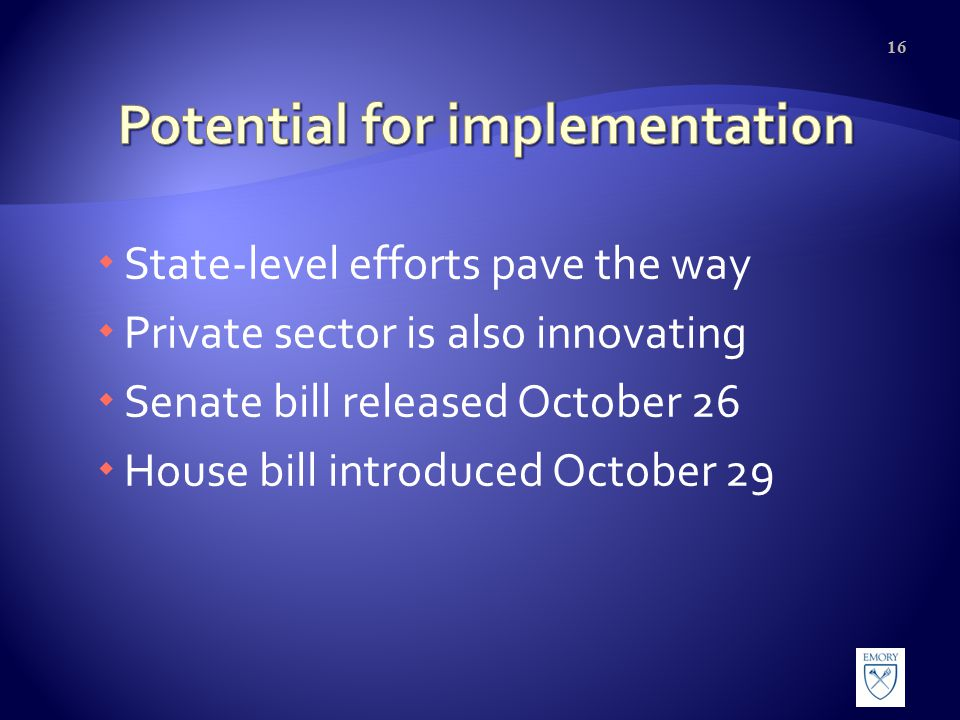  State-level efforts pave the way  Private sector is also innovating  Senate bill released October 26  House bill introduced October 29 16