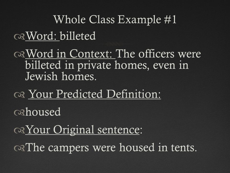 Whole Class Example #1Whole Class Example #1  Word: billeted  Word in Context: The officers were billeted in private homes, even in Jewish homes. 