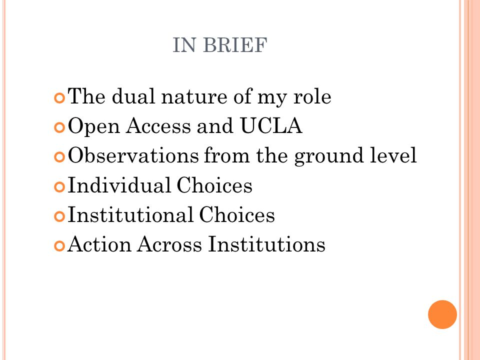 IN BRIEF The dual nature of my role Open Access and UCLA Observations from the ground level Individual Choices Institutional Choices Action Across Institutions