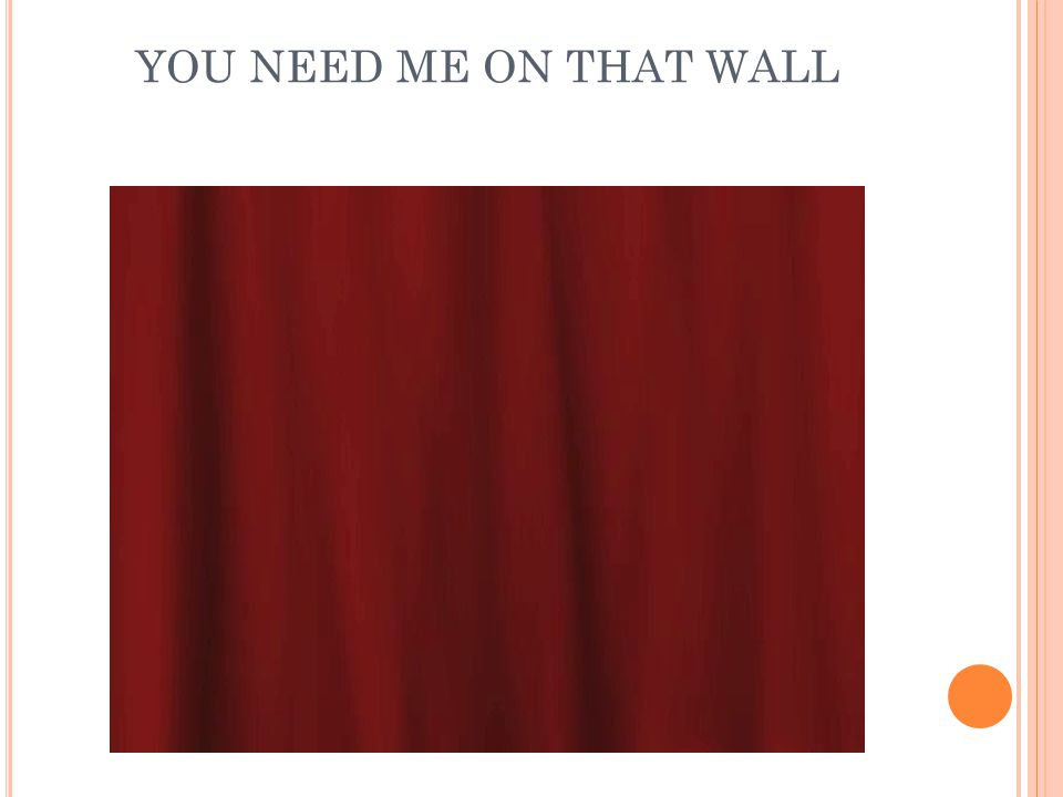 YOU NEED ME ON THAT WALL