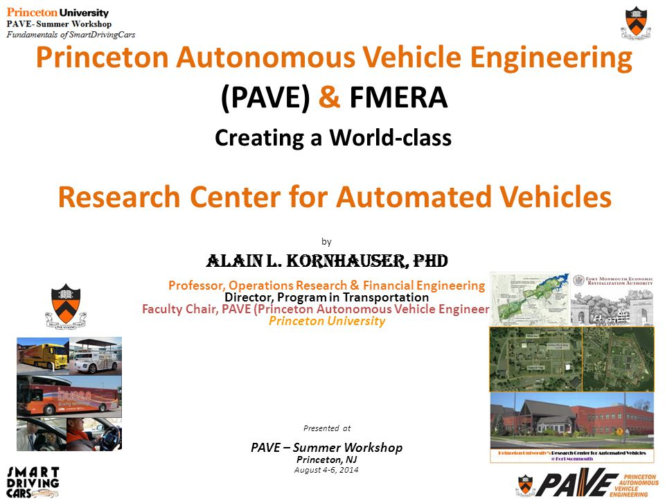 by Alain L. Kornhauser, PhD Professor, Operations Research & Financial Engineering Director, Program in Transportation Faculty Chair, PAVE (Princeton
