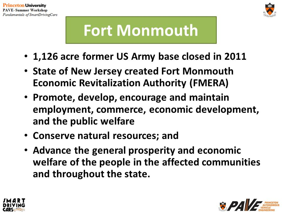 1,126 acre former US Army base closed in 2011 State of New Jersey created Fort Monmouth Economic Revitalization Authority (FMERA) Promote, develop, en