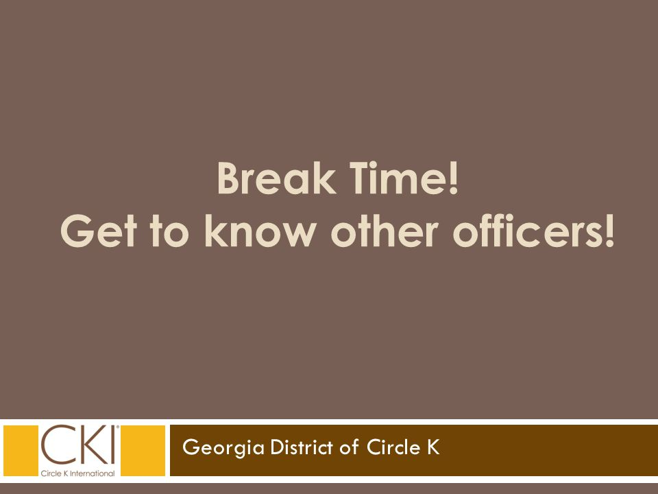 Georgia District of Circle K Break Time! Get to know other officers!