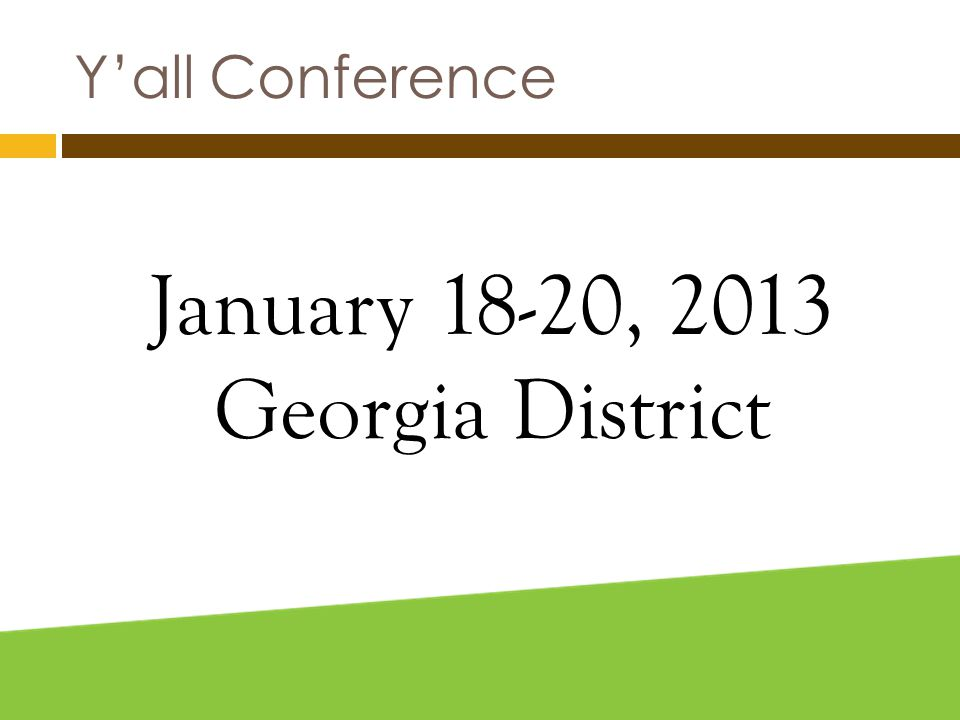 Y'all Conference January 18-20, 2013 Georgia District