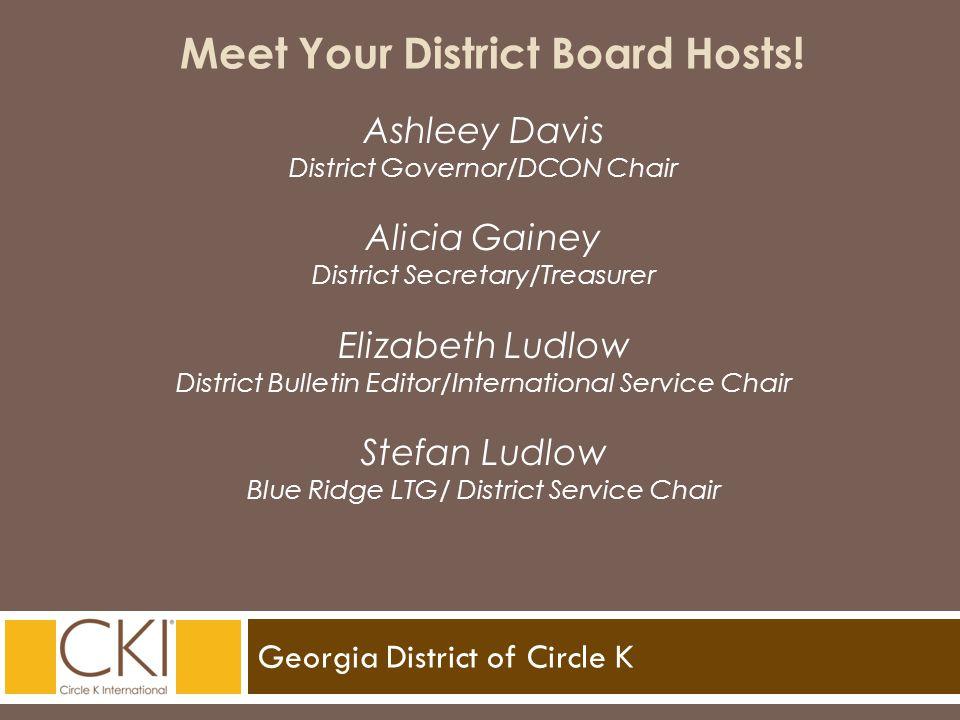 Georgia District of Circle K Meet Your District Board Hosts! Ashleey Davis District Governor/DCON Chair Alicia Gainey District Secretary/Treasurer Eli