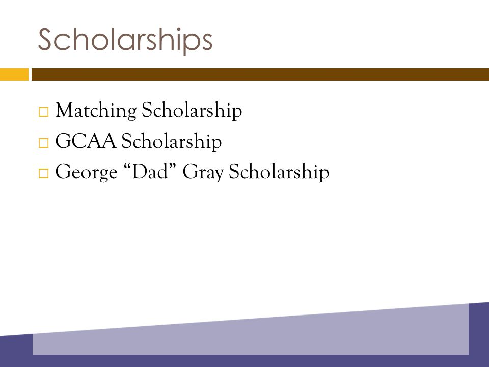 """Scholarships  Matching Scholarship  GCAA Scholarship  George """"Dad"""" Gray Scholarship"""