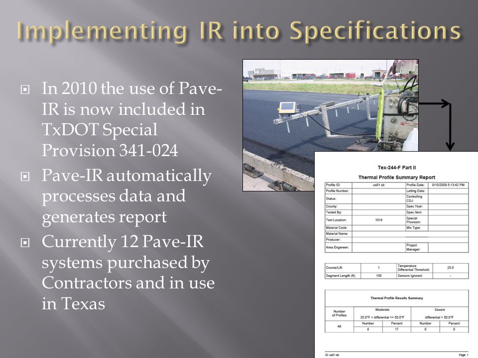  In 2010 the use of Pave- IR is now included in TxDOT Special Provision 341-024  Pave-IR automatically processes data and generates report  Currently 12 Pave-IR systems purchased by Contractors and in use in Texas