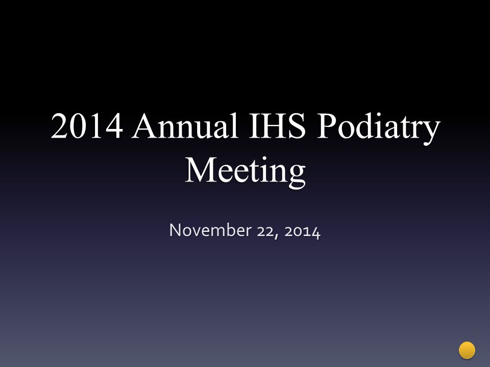 2014 Annual IHS Podiatry Meeting November 22, 2014
