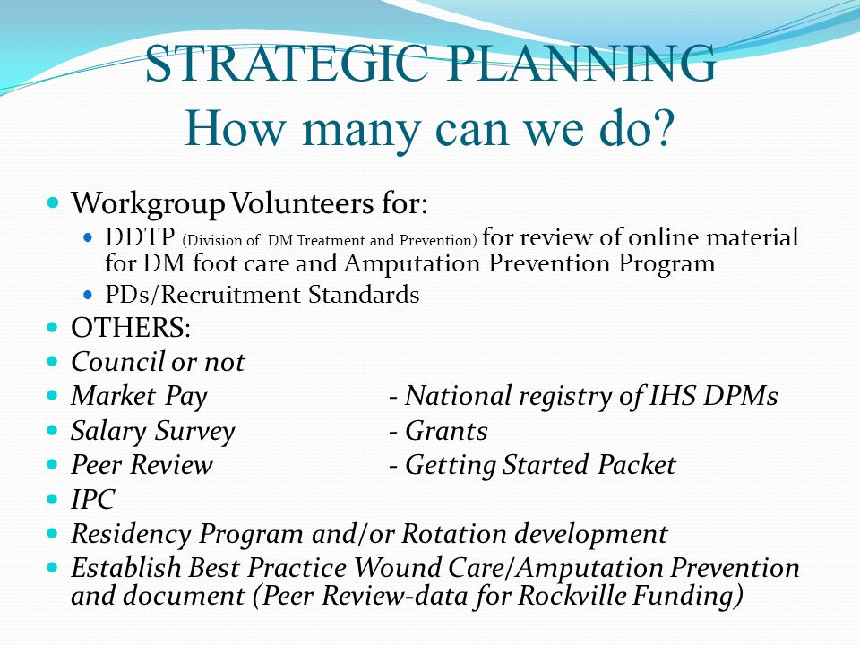STRATEGIC PLANNING How many can we do? Workgroup Volunteers for: DDTP (Division of DM Treatment and Prevention) for review of online material for DM f