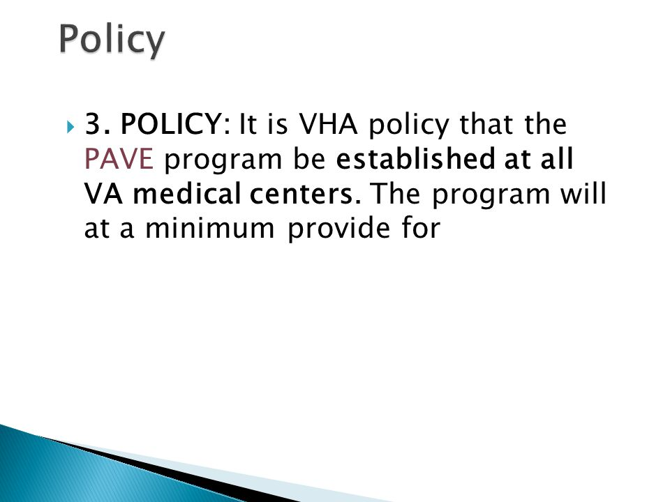  3. POLICY: It is VHA policy that the PAVE program be established at all VA medical centers.