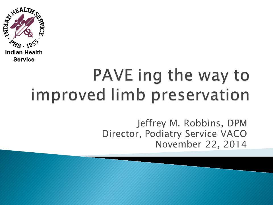 Jeffrey M. Robbins, DPM Director, Podiatry Service VACO November 22, 2014