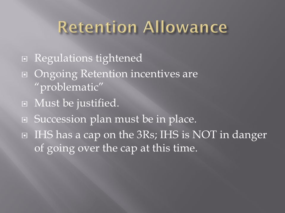  Regulations tightened  Ongoing Retention incentives are problematic  Must be justified.