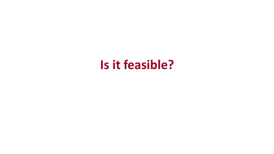 Is it feasible?
