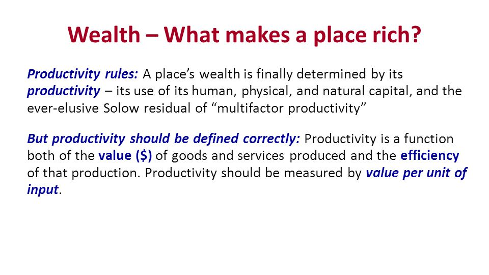Wealth – What makes a place rich.
