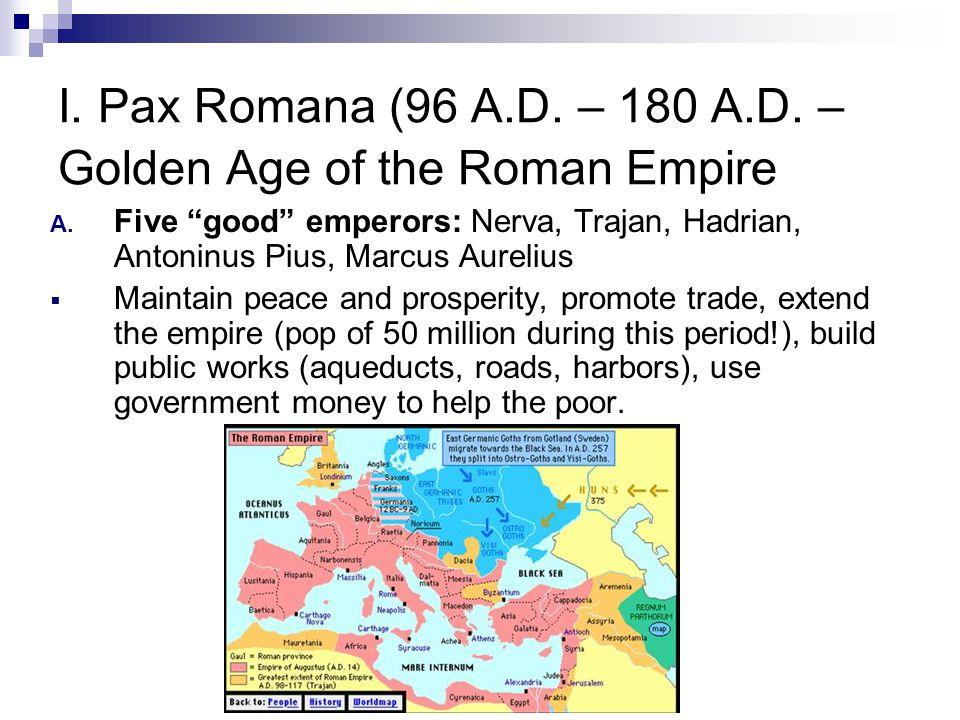 I. Pax Romana (96 A.D. – 180 A.D. – Golden Age of the Roman Empire A.