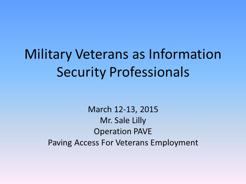 Military Veterans as Information Security Professionals March 12-13, 2015 Mr.