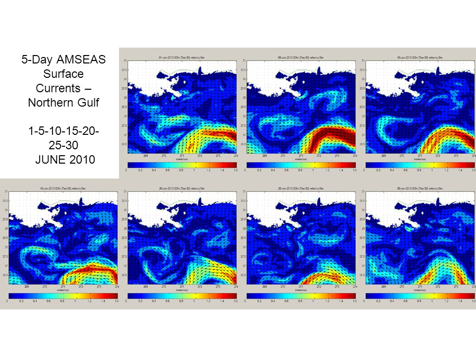 5-Day AMSEAS Surface Currents – Northern Gulf 1-5-10-15-20- 25-30 JUNE 2010