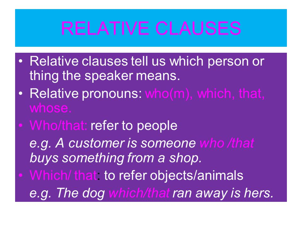 RELATIVE CLAUSES Relative clauses tell us which person or thing the speaker means.
