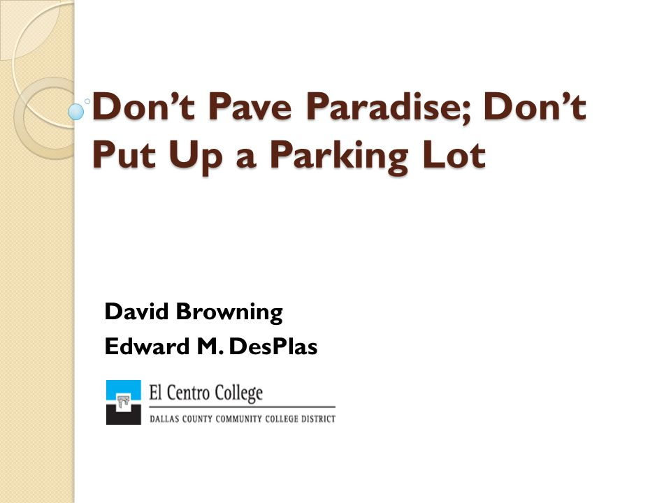 Don't Pave Paradise; Don't Put Up a Parking Lot David Browning Edward M. DesPlas