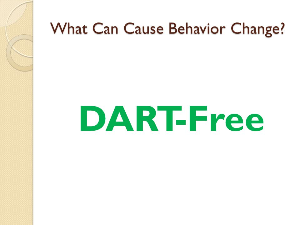 What Can Cause Behavior Change DART-Free