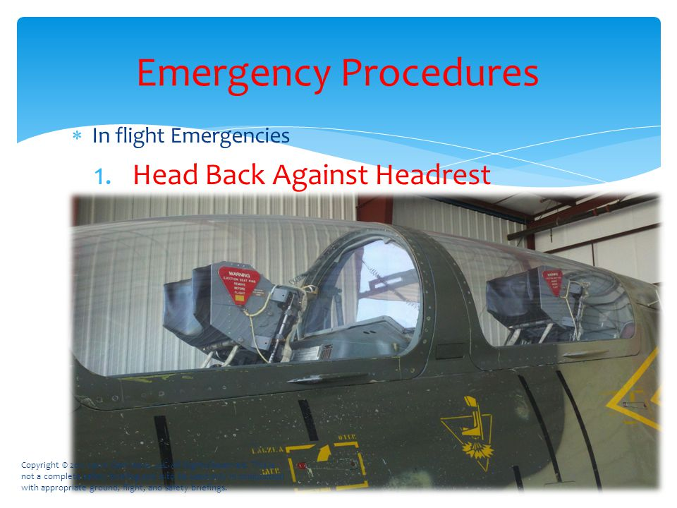  In flight Emergencies 1.Head Back Against Headrest Emergency Procedures Copyright © 2011 Lawn Dart Aero, LLC All Rights Reserved.