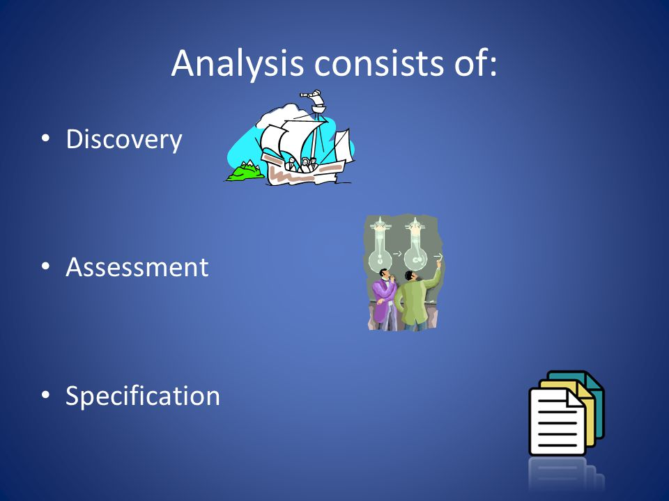The BA Uses Analysis Skills to: Use information from a variety of sources Sort through chaos and ambiguity Break the complex to atomic parts Craft sta