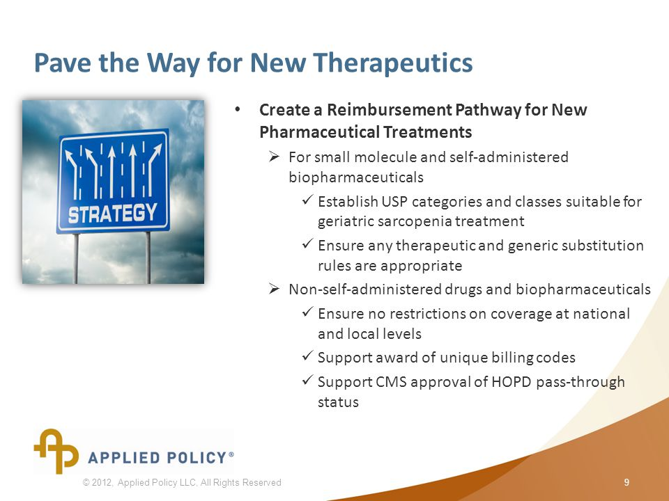 © Copyright 2010 Applied Policy, L.L.C., All Rights Reserved. Pave the Way for New Therapeutics Create a Reimbursement Pathway for New Pharmaceutical